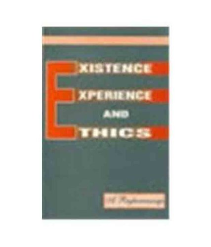 Existence, Experience and Ethics Essays for S.A.: Raghuramaraju, A.