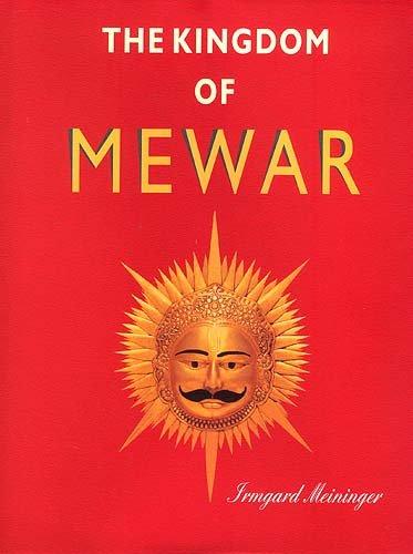 Kingdom of Mewar- Great Struggles and Glory: Meininger, Irmgard