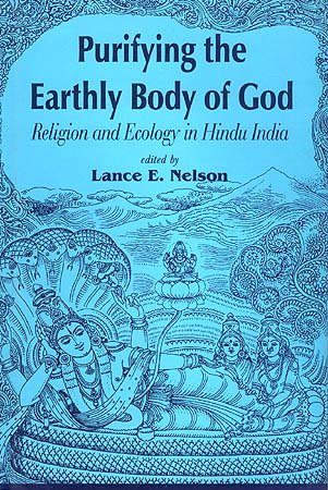 9788124601556: Purifying the Earthly Body of God: Religion and Ecology in Hindu India