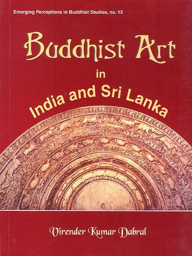Buddhist Art in India and Sri Lanka: 3rd Century BC to 6th Century AD. A Critical Study: Virender ...