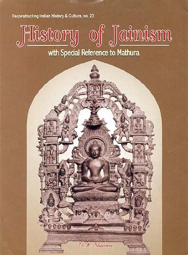 History of Jainism: with special Reference to Mathura: V.K. Sharma; Foreword By R.C. Sharma