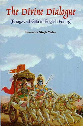 The Divine Dialogue: Bhagavad-Gita in English Poetry: Surendra Singh Yadav; Foreword By L.M. ...