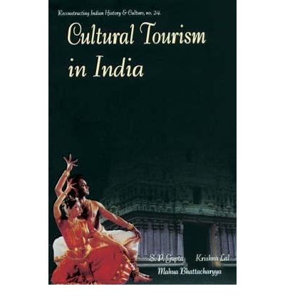Cultural Tourism in India: Museums Monuments and: Gupta, S.P.; Krishna,