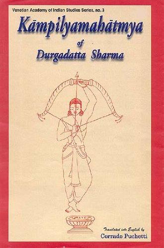 Kampilyamahatmya of Durgadatta Sharma: Corrado Puchetti (trs.); Foreword By Gian Giuseppe Filippi