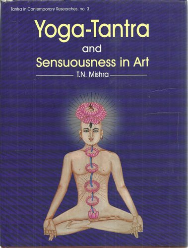 Yoga-Tantra and Sensuousness in Art: T.N. Mishra