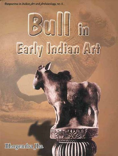 Bull in Early Indian Art Up to Sixth Century AD: Bhogendra Jha; Foreword By T.K. Biswas