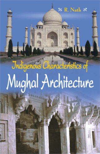 Indigenous Characteristics of Mughal Architecture: R. Nath