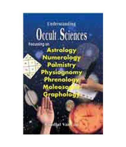 Understanding Occult Sciences: Focussing on Astrology, Numerology, Palmistry, Physiognomy, ...