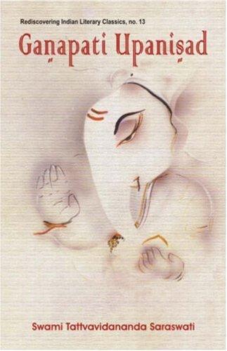 Ganapati Upanishads: Swami, Tattvavidananda Saraswat