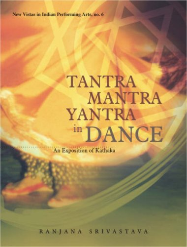 Tantra-Mantra-Yantra in Dance: An Exposition of Kathak: Ranjana Srivastava