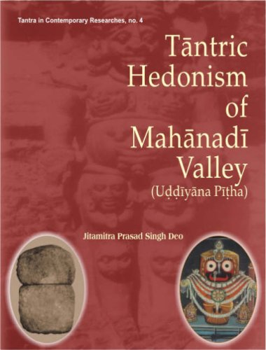 Tantric Hedonism of Mahanadi Valley (Uddiyana Pitha): Tantra in Contemporary Researches, No. 4: ...