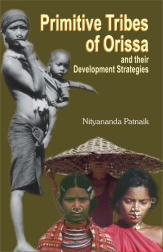 Primitive Tribes of Orissa and Their Development Strategies: Nityananda Patnaik