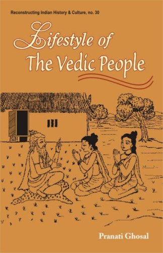 Lifestyle of the Vedic People (Series: Reconstructing: Pranati Ghosal