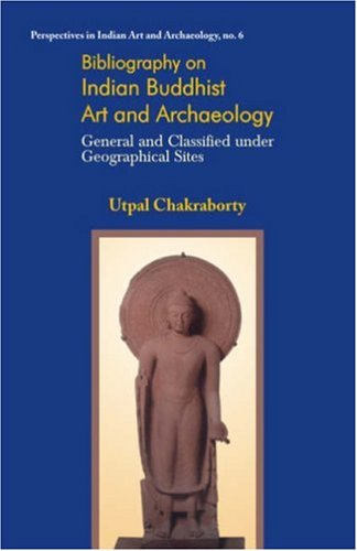 9788124603611: Bibliography on Indian Buddhist Art and Archaeology: General and Classified Under Geographical Sites