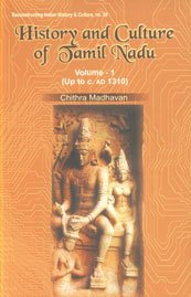History and Culture of Tamil Nadu: v. 1 (Up to c. AD 1310): Chithra Madhavan