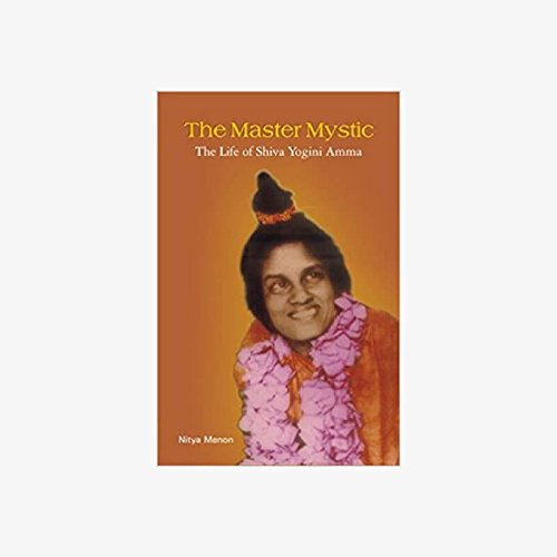 The Master Mystic: The Life of Shiva Yogini Amma: Nitya Menon (Author) & M.S. Valiathan (Frwd)