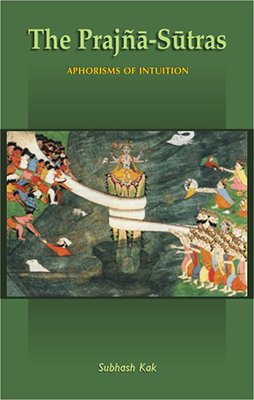 The Prajna-Sutras: Aphorisms of Intuition: Subhash Kak