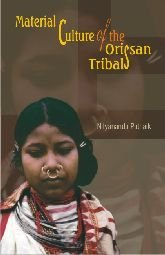 Material Culture of the Orissan Tribals: An: Nityananda Patnaik