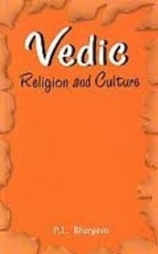 Vedic Religion and Culture: An Exposition of Distinct Facets: P.L. Bhargava