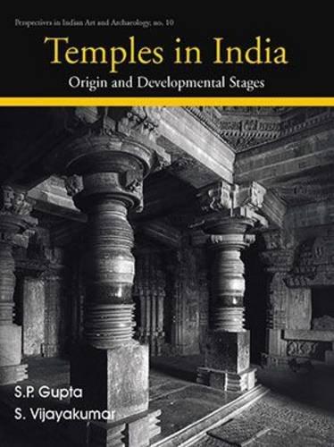Temples in India: Origin and Developmental Stages: S.P. Gupta and S. Vijayakumar