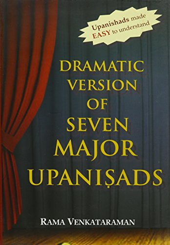 Dramatic Version of Seven Major Upanisads: Kena, Isavasya, Prasna, Mundaka, Mandukya, Taittiriya ...