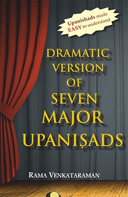 Dramatic Version of Seven Major Upanisads: Rama Venkataraman