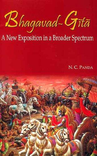 Bhagavad-Gita: A New Exposition in a Broader Spectrum: N.C. Panda