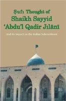 Sufi Thought of Shaikh Sayyid `Abdu`l Qadir: Manzoor Ahmad Bhat