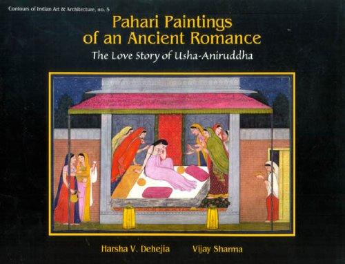 Pahari Paintings of an Ancient Romance: The Love Story of Usha-Aniruddha: Harsha V. Dehejia and ...
