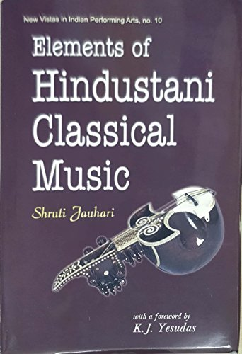 Elements of Hindustani Classical Music (New Vistas in Indian Performing Arts, No.10): Shruti ...