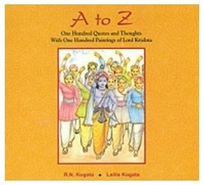 A to Z: One Hundred Quotes and Thoughts with One Hundred Paintings of Lord Krishna: R.N. Kogata and...