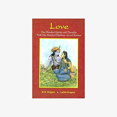 Love: One Hundred Quotes and Thoughts with One Hundred Paintings of Lord Krishna: R.N. Kogata and ...