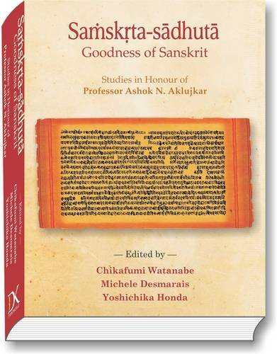Samskrta-sadhuta: Goodness of Sanskrit. Studies in Honour of Professor Ashok Aklujkar: Chikafumi ...
