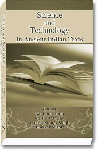 Science and Technology in Ancient Indian Texts: Bal Ram Singh, Girish Nath Jha, Umesh Kumar Singh, ...