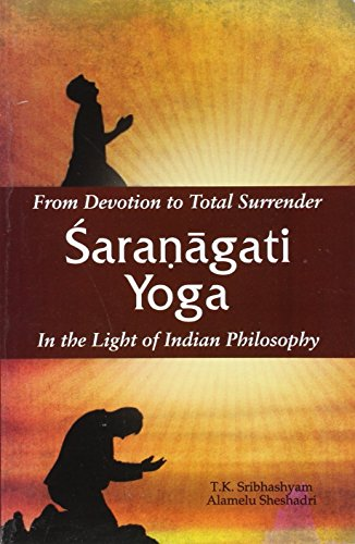 From Devotion to Total Surrender Saranagati Yoga: In the Light of Indian Philosophy: T.K. ...