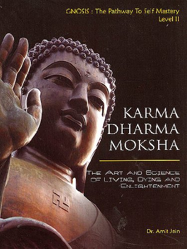 Karma Dharma Moksha: The Art And Science: Dr Amit Jain
