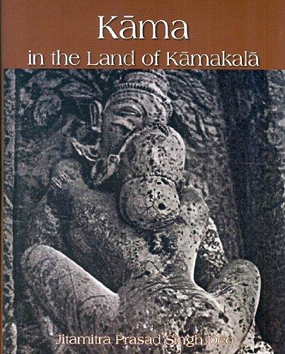 Kama in the Land of Kamakala : Uddiyana Pitha and Erotic Art: Jitamitra Prasad Singh Deo