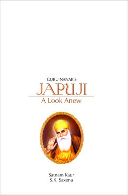 Guru Nanak's Japuji: A Look Anew: Satnum Kaur & S.K. Saxena