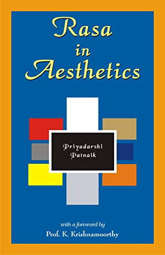 Rasa in Aesthetics: An Application of Rasa Theory to Modern Western Literature: Priyadarshi Patnaik