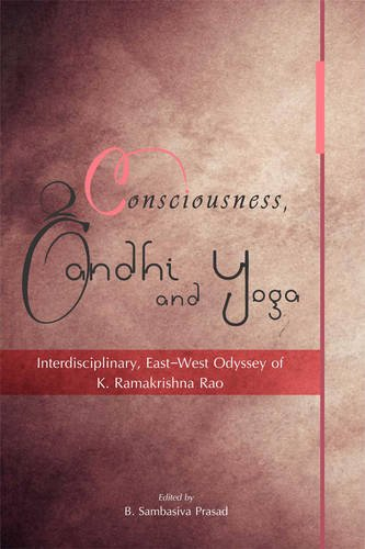 Consciousness, Gandhi and Yoga: Interdisciplinary, East-West Odyssey of K. Ramakrishna Rao