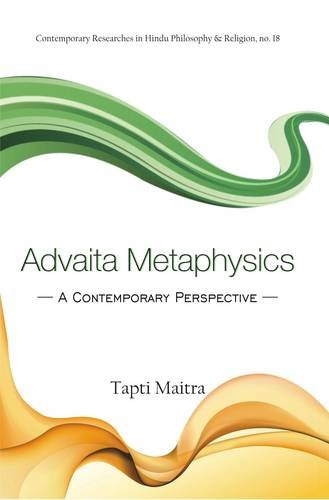 Advaita Metaphysics: A Contemporary Perspective: Tapti Maitra