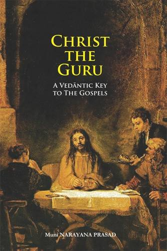 Christ the Guru: A Vedantic Key to the Gospels: Muni Narayana Prasad