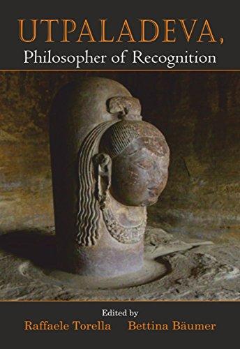 9788124608432: Utpaladeva, Philosopher of Recognition [Mar 01, 2016] Raffaele Torella and Bettina Bäumer