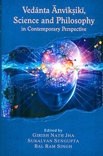 Vedanta Anvikshiki: Science and Philosophy in Contemporary: edited by Sukalyan