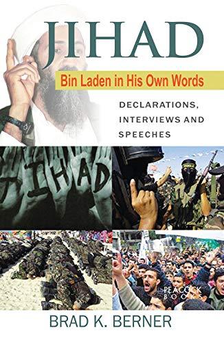 Jihad : Bin Laden in His Own Words : Declarations Interviews and Speeches: Brad K Berner