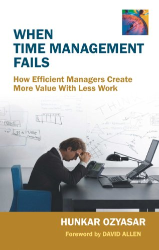 When Time Management Fails How Efficient Managers Create More Value With Less Work