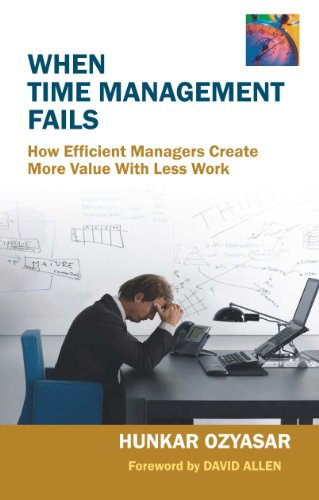 When Time Management Fails: How Efficient Managers Create More Value With Less Work: Hunkar Ozyasar