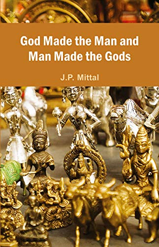 God Made the Man and Man Made the Gods: J.P. Mittal