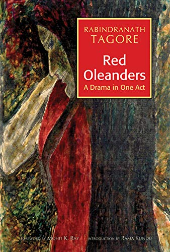 Red Oleanders A Drama In One Act: Rabindranath Tagore