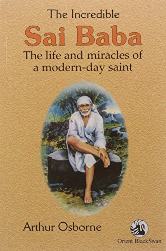 The Incredible Sai Baba: The life and miracles of a modern-day saint: Arthur Osborne (Ed.)